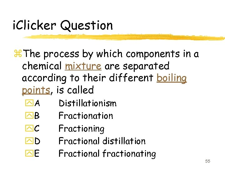 i. Clicker Question z. The process by which components in a chemical mixture are