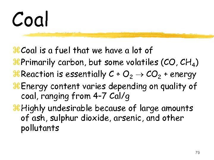 Coal z Coal is a fuel that we have a lot of z Primarily