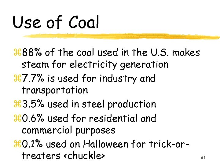 Use of Coal z 88% of the coal used in the U. S. makes