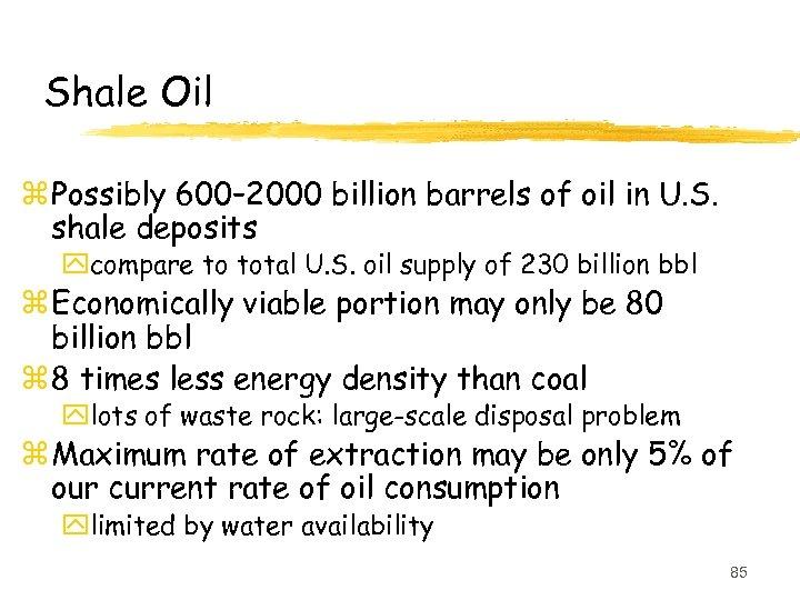 Shale Oil z Possibly 600– 2000 billion barrels of oil in U. S. shale