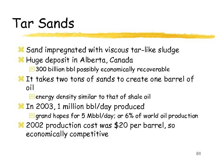 Tar Sands z Sand impregnated with viscous tar-like sludge z Huge deposit in Alberta,