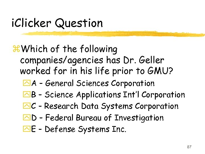 i. Clicker Question z. Which of the following companies/agencies has Dr. Geller worked for