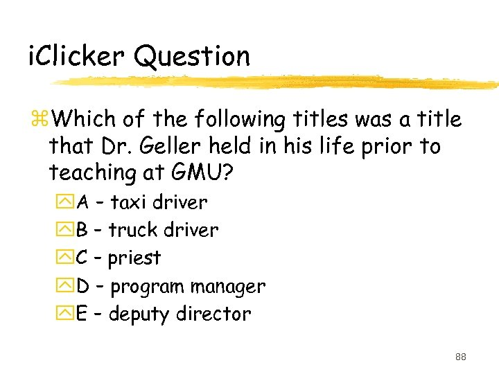 i. Clicker Question z. Which of the following titles was a title that Dr.