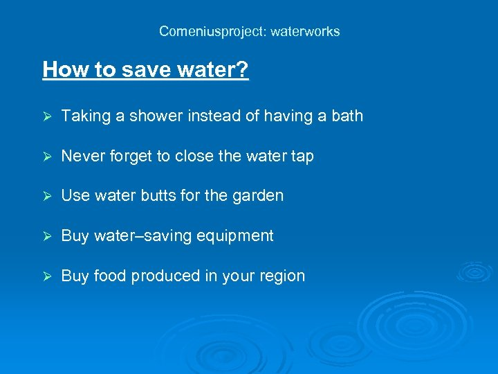 Comeniusproject: waterworks How to save water? Ø Taking a shower instead of having a