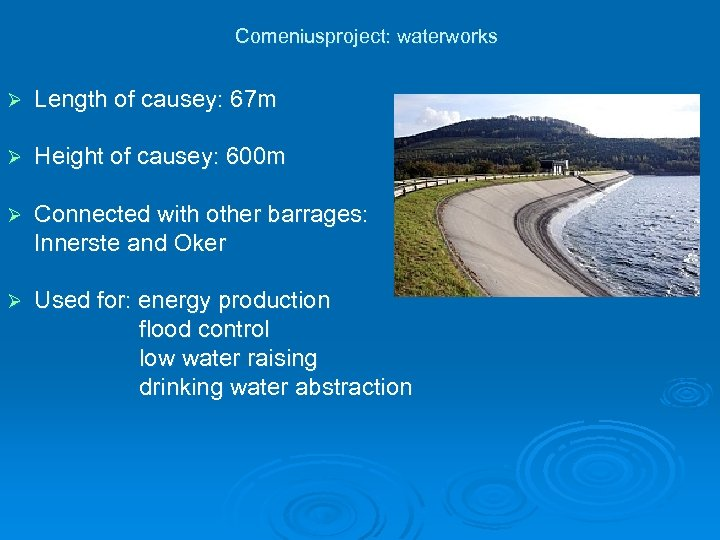 Comeniusproject: waterworks Ø Length of causey: 67 m Ø Height of causey: 600 m