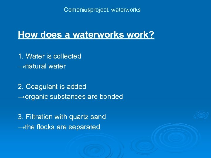 Comeniusproject: waterworks How does a waterworks work? 1. Water is collected →natural water 2.