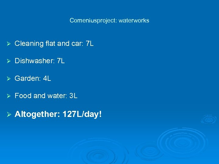 Comeniusproject: waterworks Ø Cleaning flat and car: 7 L Ø Dishwasher: 7 L Ø