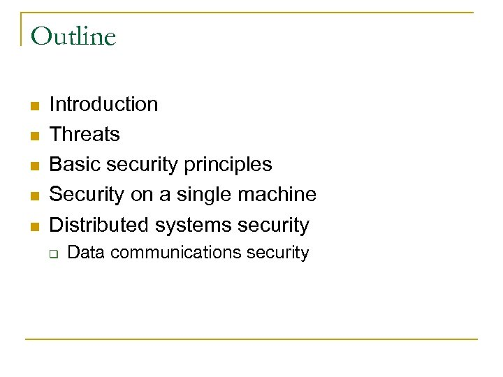 Outline n n n Introduction Threats Basic security principles Security on a single machine