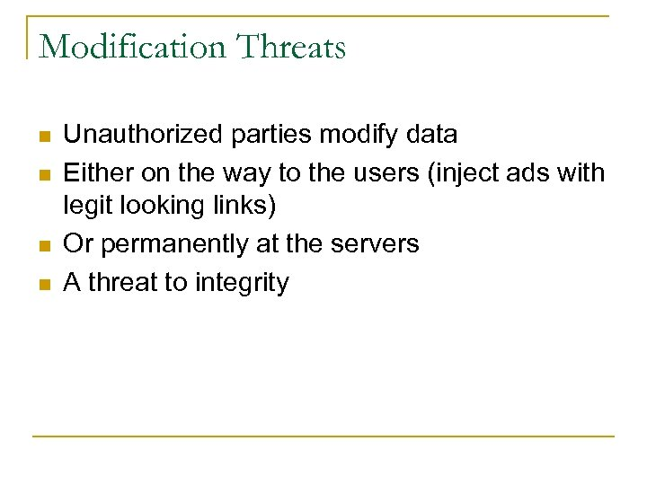 Modification Threats n n Unauthorized parties modify data Either on the way to the
