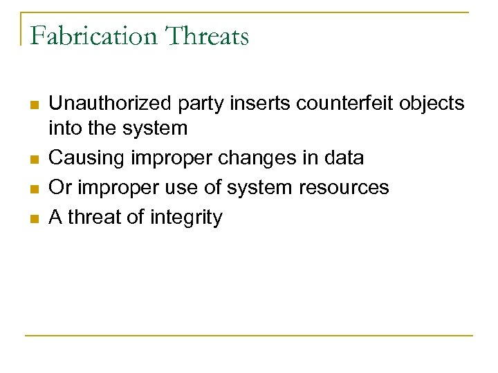 Fabrication Threats n n Unauthorized party inserts counterfeit objects into the system Causing improper
