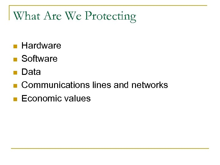 What Are We Protecting n n n Hardware Software Data Communications lines and networks