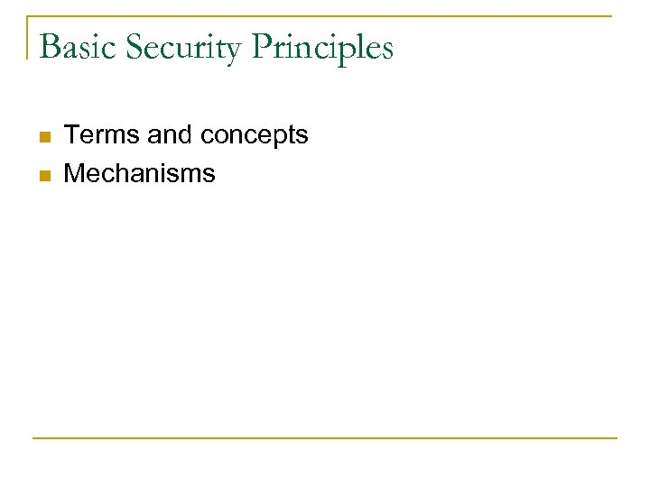 Basic Security Principles n n Terms and concepts Mechanisms