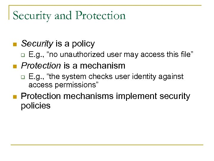 Security and Protection n Security is a policy q n Protection is a mechanism