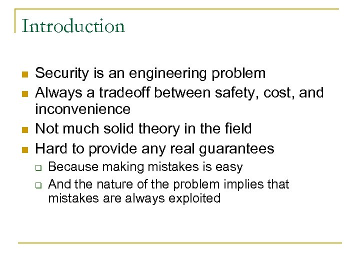 Introduction n n Security is an engineering problem Always a tradeoff between safety, cost,