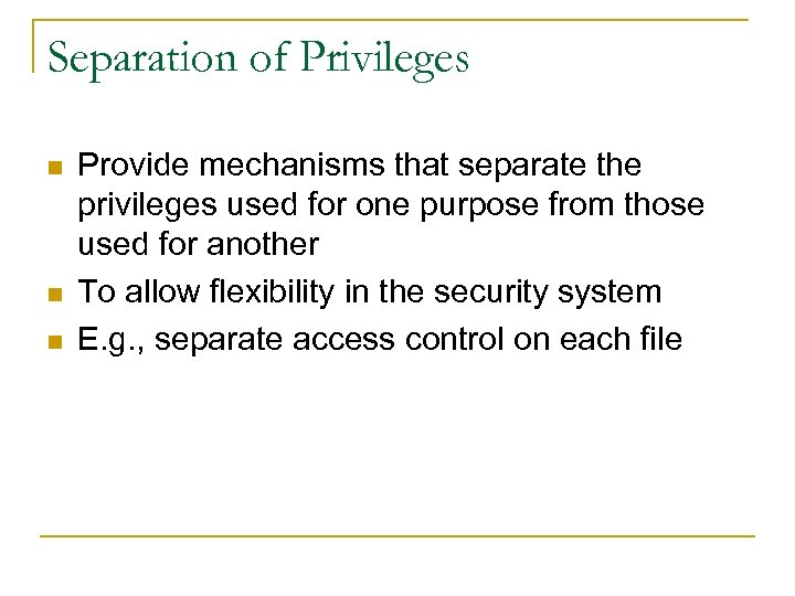 Separation of Privileges n n n Provide mechanisms that separate the privileges used for