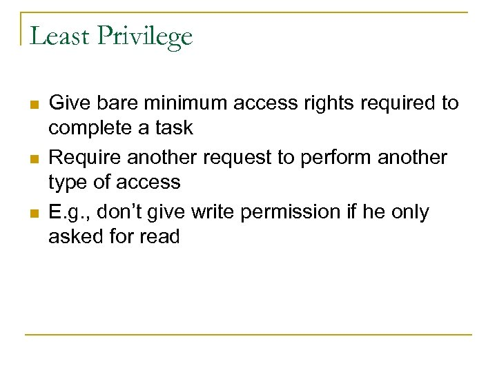 Least Privilege n n n Give bare minimum access rights required to complete a