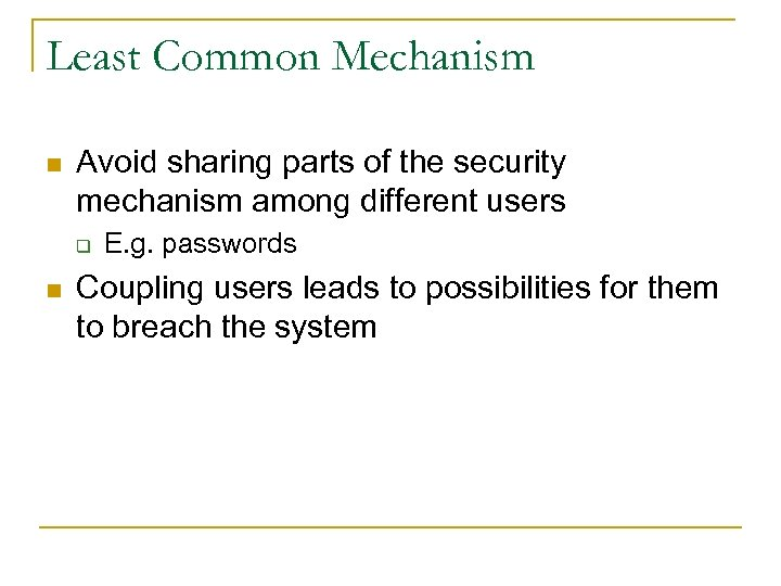 Least Common Mechanism n Avoid sharing parts of the security mechanism among different users