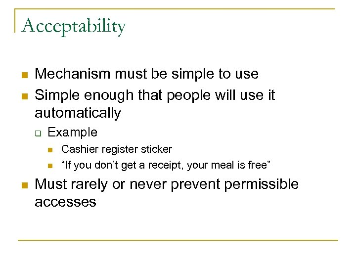 Acceptability n n Mechanism must be simple to use Simple enough that people will