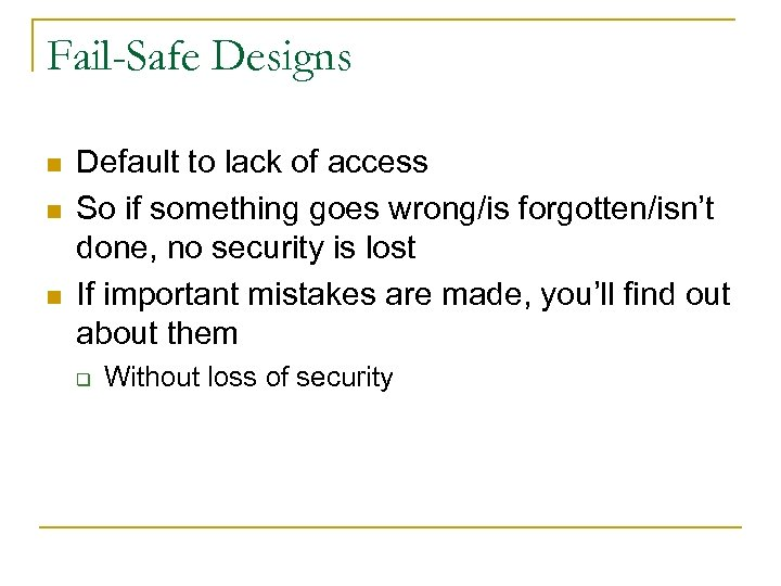 Fail-Safe Designs n n n Default to lack of access So if something goes