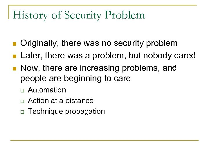 History of Security Problem n n n Originally, there was no security problem Later,
