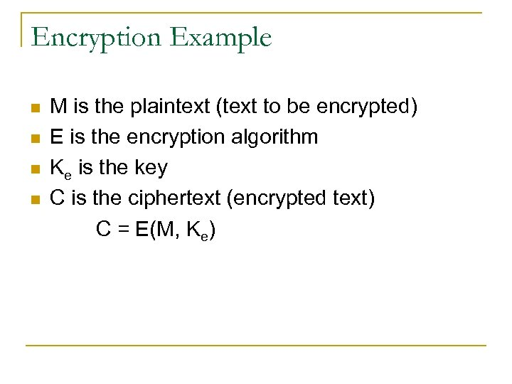 Encryption Example n n M is the plaintext (text to be encrypted) E is