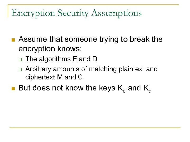 Encryption Security Assumptions n Assume that someone trying to break the encryption knows: q