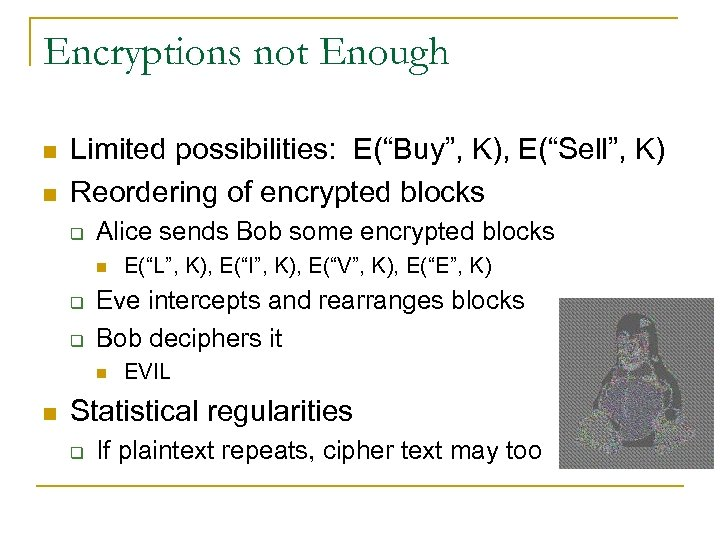 """Encryptions not Enough n n Limited possibilities: E(""""Buy"""", K), E(""""Sell"""", K) Reordering of encrypted"""
