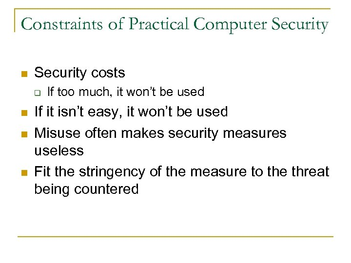 Constraints of Practical Computer Security n Security costs q n n n If too