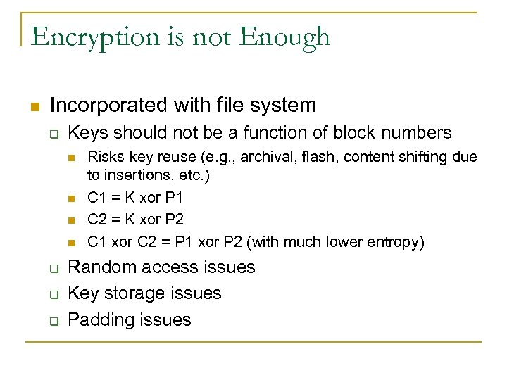 Encryption is not Enough n Incorporated with file system q Keys should not be