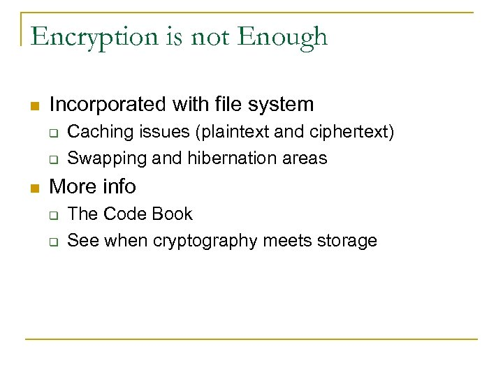 Encryption is not Enough n Incorporated with file system q q n Caching issues