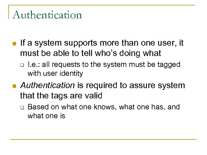 Authentication n If a system supports more than one user, it must be able