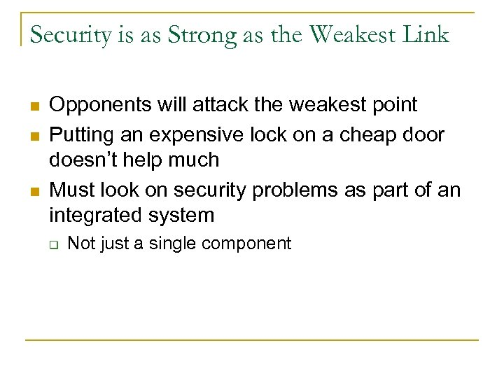 Security is as Strong as the Weakest Link n n n Opponents will attack