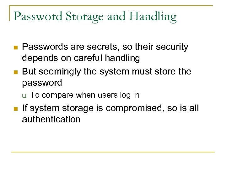 Password Storage and Handling n n Passwords are secrets, so their security depends on