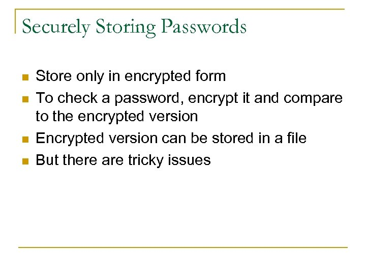 Securely Storing Passwords n n Store only in encrypted form To check a password,
