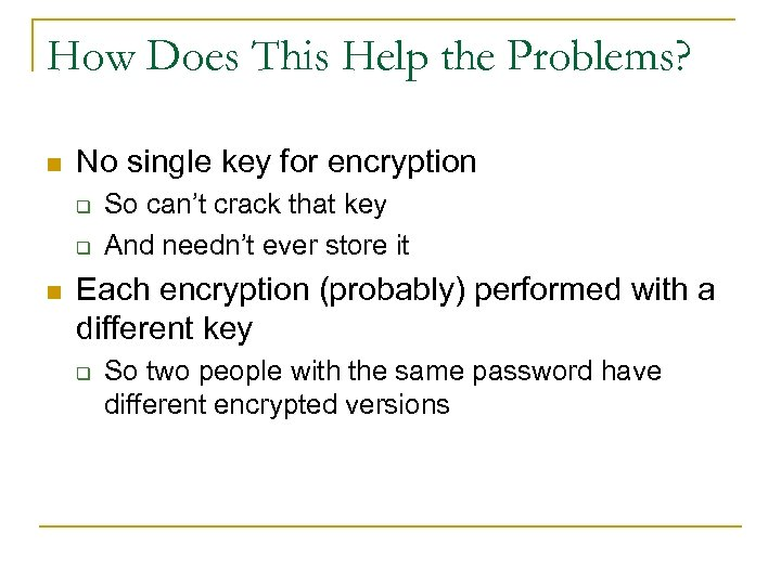 How Does This Help the Problems? n No single key for encryption q q