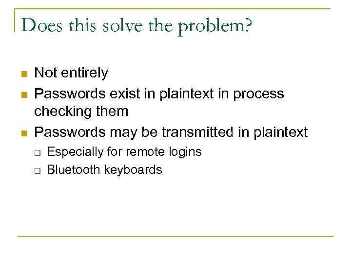 Does this solve the problem? n n n Not entirely Passwords exist in plaintext
