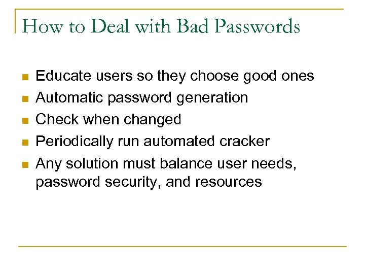 How to Deal with Bad Passwords n n n Educate users so they choose