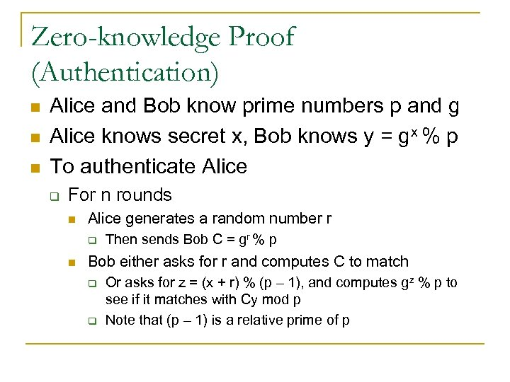 Zero-knowledge Proof (Authentication) n n n Alice and Bob know prime numbers p and
