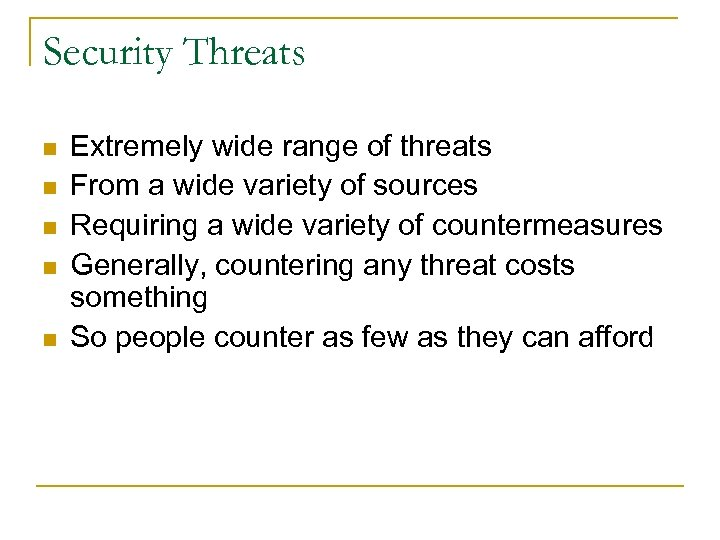 Security Threats n n n Extremely wide range of threats From a wide variety
