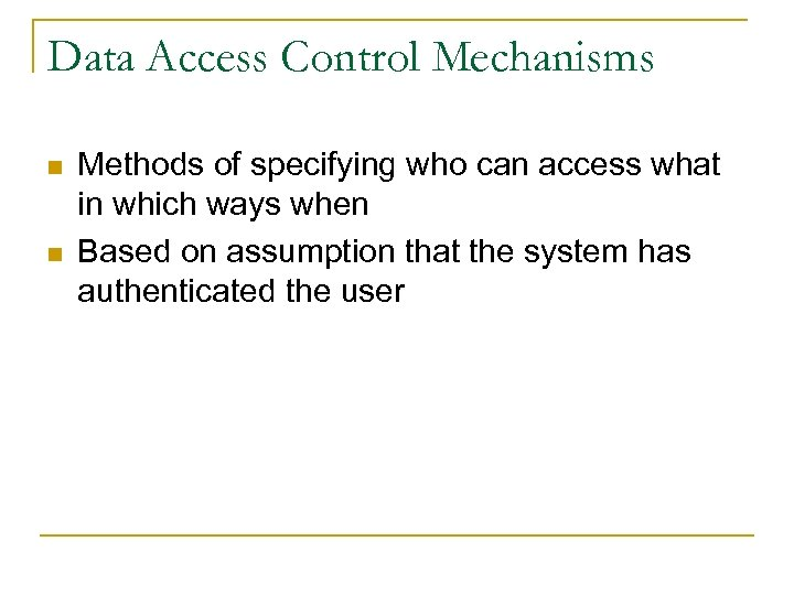 Data Access Control Mechanisms n n Methods of specifying who can access what in