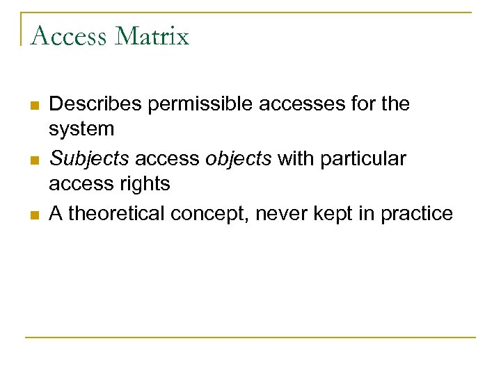 Access Matrix n n n Describes permissible accesses for the system Subjects access objects