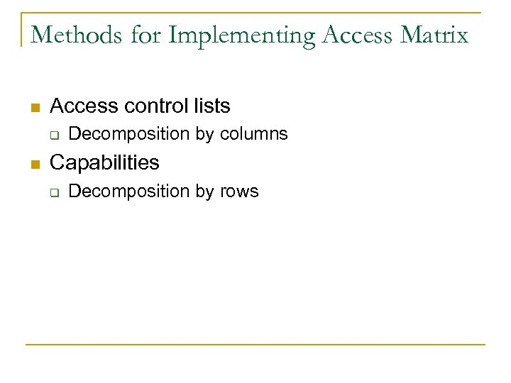 Methods for Implementing Access Matrix n Access control lists q n Decomposition by columns