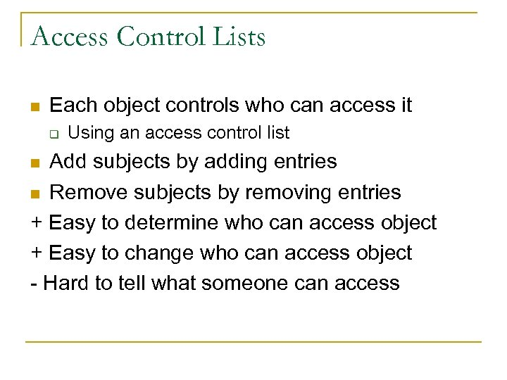 Access Control Lists n Each object controls who can access it q Using an