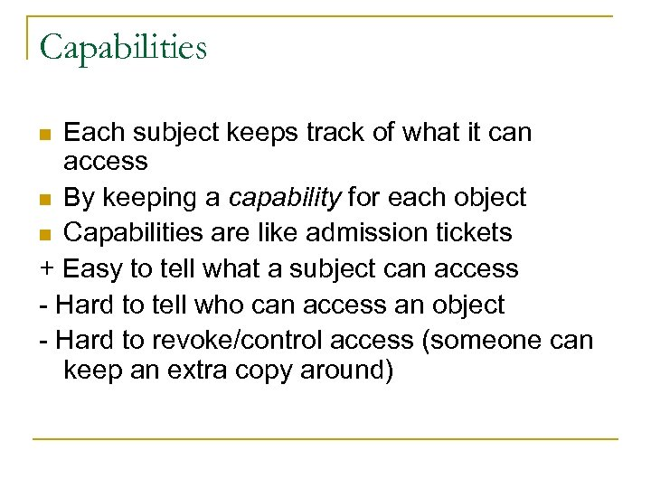 Capabilities Each subject keeps track of what it can access n By keeping a