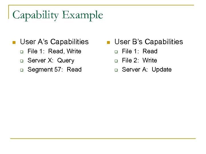 Capability Example n User A's Capabilities q q q File 1: Read, Write Server