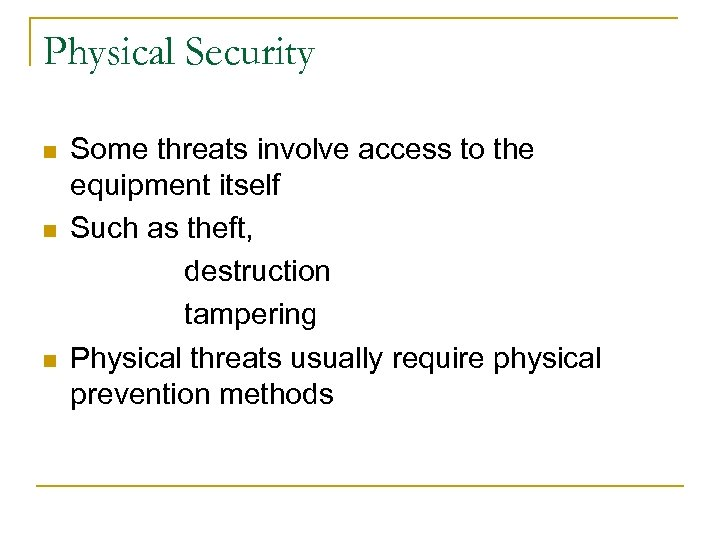 Physical Security n n n Some threats involve access to the equipment itself Such