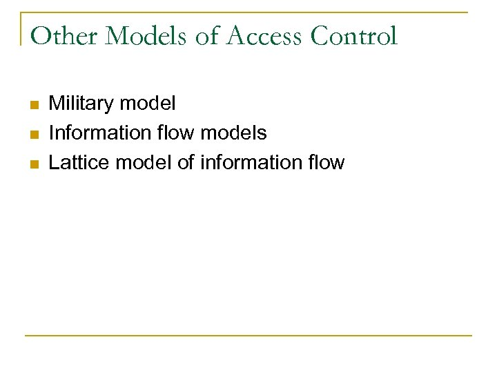 Other Models of Access Control n n n Military model Information flow models Lattice