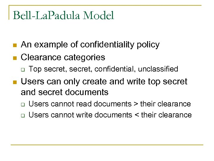 Bell-La. Padula Model n n An example of confidentiality policy Clearance categories q n