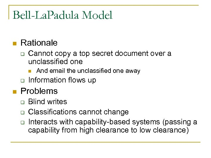 Bell-La. Padula Model n Rationale q Cannot copy a top secret document over a
