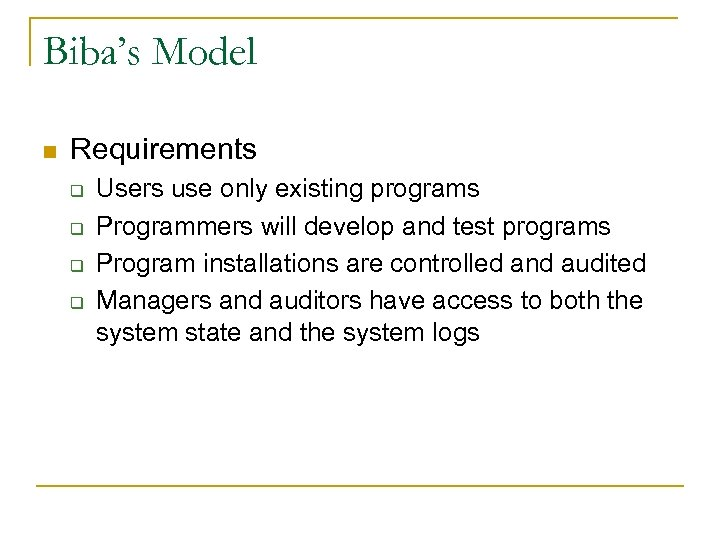 Biba's Model n Requirements q q Users use only existing programs Programmers will develop